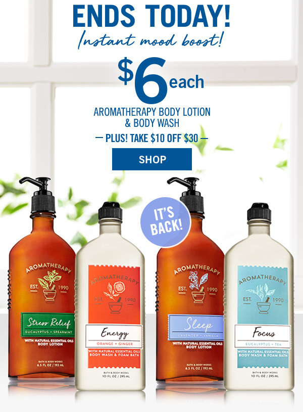 Ends today! Instant mood boost! $6 each Aromatherapy body lotion & body wash - PLUS! Take $10 off $30 - SHOP